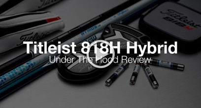 Titleist 818 Hybrid: Under The Hood Review