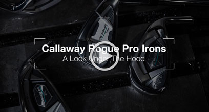 Callaway Rogue Pro Irons: Under The Hood Review