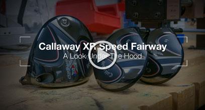 Callaway XR Speed Fairway Wood: Under The Hood Review